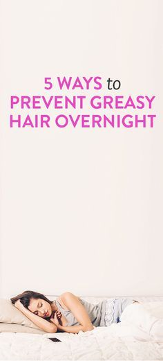 5 Ways To Prevent Greasy Hair Overnight