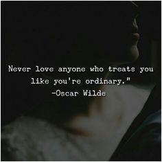 Never love anyone who treats you like you're ordinary. - Oscar Wilde —via http://ift.tt/2eY7hg4
