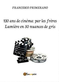 120 ans de cinéma: par les frères Lumière en 50 nuances de gris - Youcanprint…