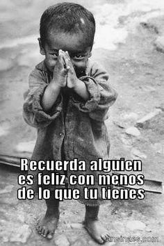Agradese a Dios lo ke tienes....!:)