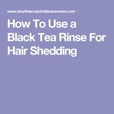 Here is everything you need to know about how to use a black tea rinse for shedding hair and stopping hair loss. Black tea rinses can give your hair that extra growth boost that you desire, especially when you thoroughly cleanse and condition your hair. Natural Hair Regimen, Natural Hair Care, Natural Hair Styles, Hair Remedies For Growth, Hair Growth Tips, Stop Hair Breakage, Hair Shedding, Hair Porosity, Black Hair Care