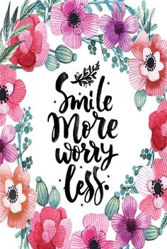 Smile more, worry less.