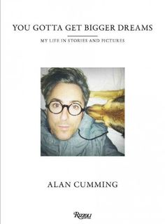 You Gotta Get Bigger Dreams: My Life in Stories and Pictures, by Alan Cumming; Last Call with Carson Daly, 11/4/16