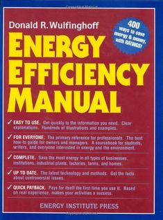 Energy Efficiency Manual: for everyone who uses energy, pays for utilities, designs and builds, is interested in energy conservation and the environment by Donald R. Wulfinghoff. $199.95. Publisher: Energy Inst Pr (March 2000). 1536 pages. Publication: Ma