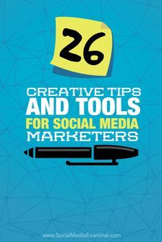 26 Creative Tips and Tools for Social Media Marketers via @smexaminer