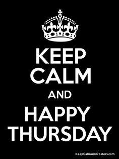 Keep Calm and HAPPY  THURSDAY !!!
