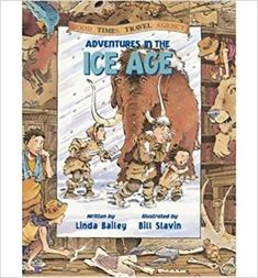 Adventures in the Ice Age (Good Times Travel Agency (Hardcover)) (Hardback) - Common: By (author) Linda Bailey, Illustrated by Bill Slavin: 0884323309282: Amazon.com: Books