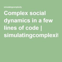 Complex social dynamics in a few lines of code   simulatingcomplexity