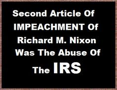 """""""He has, acting personally and through his subordinates and agents, endeavored to ... cause, in violation of the constitutional rights of citizens, income tax audits or other income tax investigations to be initiated or conducted in a discriminatory manner.""""  — Article II, Section 1, Articles of Impeachment against Richard M. Nixon, adopted by the House Judiciary Committee, July 29, 1974"""