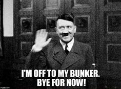 Hitler says goodbye for now