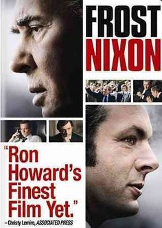Frost/Nixon [PN1997.2 .F76 2009]  	Richard Nixon is the disgraced president with a legacy to save. David Frost is a jet-setting television personality with a name to make. This is the legendary battle between the two men and the historic encounter that changed both their lives. For three years after resigning from office, Nixon remained silent.
