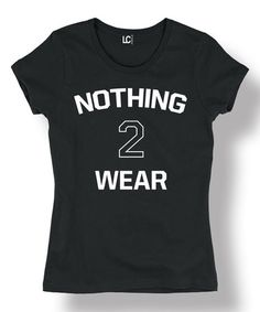 Another great find on #zulily! Black & White 'Nothing 2 Wear' Fitted Tee #zulilyfinds