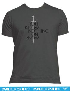 You Know Nothing Jon Snow like GAME of THRONES new T-shirt tee tshirt all sizes male or female,different colours awesome T.V show LONGCLAW by MUSICMUNKY on Etsy