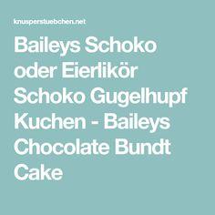 Baileys Schoko oder Eierlikör Schoko Gugelhupf Kuchen - Baileys Chocolate Bundt Cake