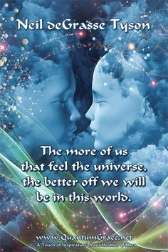 """""""The more of us that feel the universe, the better off we will be in this world."""" —Neil deGrasse Tyson ..*"""