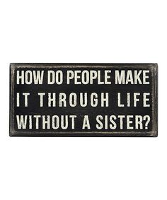 Love this 'Without a Sister' Wall Sign by Primitives by Kathy on #zulily! #zulilyfinds