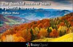 A thankful receiver bears a plentiful harvest – William Blake