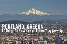 Portland, Oregon: 50 things to do with kids before they grow up. Sure this will come in handy someday!