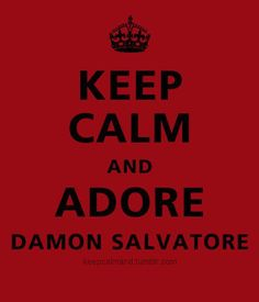 Keep calm and adore Damon Salvatore