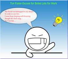 Top Funny Reason for Being Late  http://www.facebook.com/SothinkMediaOfficial