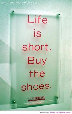 life is short quotes | Buy shoes life is short - short spring funny quotes - Funny Loves ...