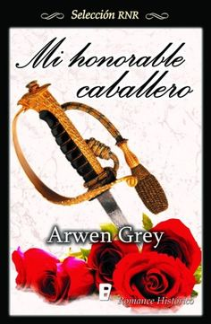 Mi honorable caballero // Arwen Grey