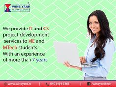 We Provide IT and CS project development services to ME and Mtech students.with an experience of more than 7 years. http://wineyard.in/