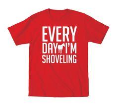 Every Day Im Shoveling