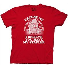 Office Space Excuse Me I Believe You Have My Stapler T-Shirt----haha @Paula mcr Shah!!