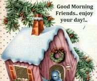 Good Morning Friends...Enjoy Your Day!