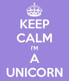 Keep Calm I'm a Unicorn