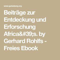Beiträge zur Entdeckung und Erforschung Africa's. by Gerhard Rohlfs - Freies Ebook