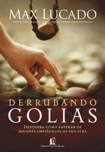 Derrubando Golias (Max Lucado), da Editora Thomas Nelson, é baseado na história de Davi e Golias, mostrando que podemos derrotar os gigantes de nossa vida.