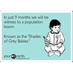 Shades of Grey baby boom???  Hahahahahha!!
