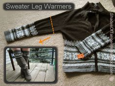 Cut the arms off an old sweater to use as cozy leg warmers with boots