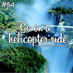 Check - I rode a chopper above the falls in this picture in Brazil, Iguazu Falls.  Have also flown over the Breat Barrier Reef and the Grand Canyon.