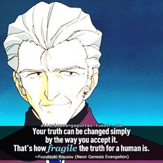 """""""Your truth can be changed simply by the way you accept it. That's how fragile the truth for a human is"""""""
