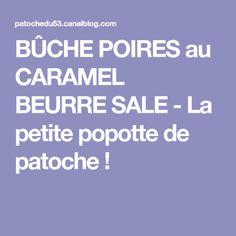BÛCHE POIRES au CARAMEL BEURRE SALE - La petite popotte de patoche !