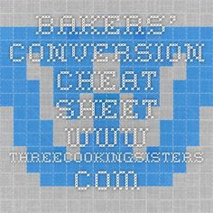 Bakers' conversion cheat sheet www.threecookingsisters.com