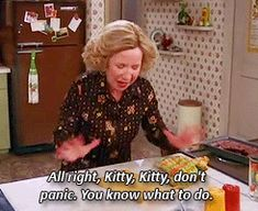 Kitty Forman Quotes 28 reasons you wish kitty forman was your mom that ...  Kitty Forman Quotes