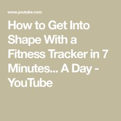 How to Get Into Shape With a Fitness Tracker in 7 Minutes... A Day - YouTube