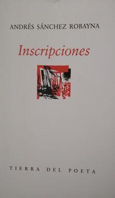 Inscripciones / Andrés Sánchez Robayna Publicación Madrid : Ediciones La Palma, 1999