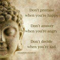 I had heard don't decide when you are sad