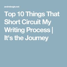 Top 10 Things That Short Circuit My Writing Process Writing Process, Check It Out, To Tell, Circuit, Journey, Blog, The Journey, Blogging