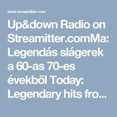 Up&down Radio on Streamitter.comMa:Legendás slágerek a 60-as 70-es évekből Today: Legendary hits from the 60s to the 70s