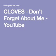 CLOVES - Don't Forget About Me - YouTube