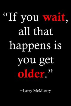 """Life Quotes >> """"If you wait, all that happens is you get older."""" By Larry McMurtry  >> http://on-linebusiness.com/life-quotes/ >> How to find your Life Quote…"""