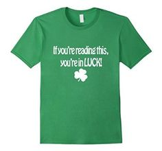 """St.Patricks Day If Youre Reading This Youre In Luck! T-Shirt  Party hard, all day long with this St. Patrick's Day """"If you're reading this, you're in LUCK!"""" T-Shirt. Features a clover image. #StPatricks #StPattys #shirt"""