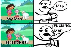 Dora the explorer - Say Map- Lol Jaja Crush Memes, Disney Memes, Rage Comics, Funny Comics, Spongebob, Dora Memes, Cereal Guy, Funny Memes, Hilarious