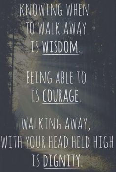 The courage to walk-a-way if in a toxic relationship.